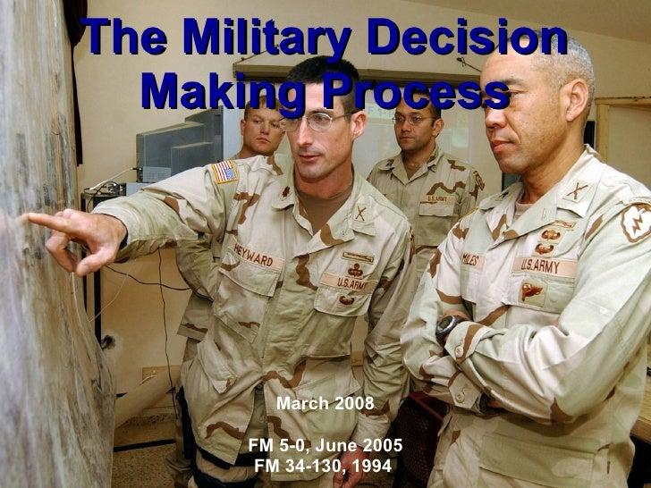 The Military Decision Making Process March 2008 FM 5-0, June 2005 FM 34-130, 1994