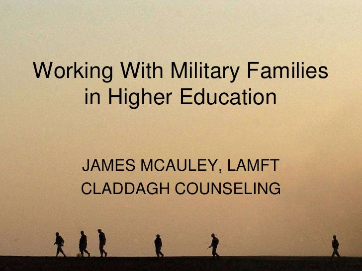 Working With Military Families    in Higher Education    JAMES MCAULEY, LAMFT    CLADDAGH COUNSELING