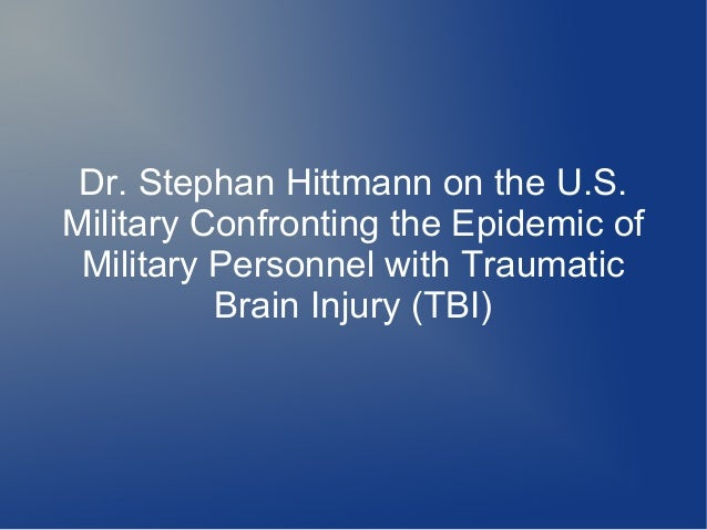 Dr. Stephan Hittmann on the U.S.Military Confronting the Epidemic of Military Personnel with Traumatic          Brain Inju...