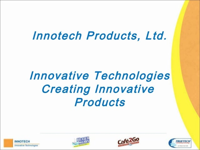 Innotech Products, Ltd.Innovative Technologies  Creating Innovative        Products
