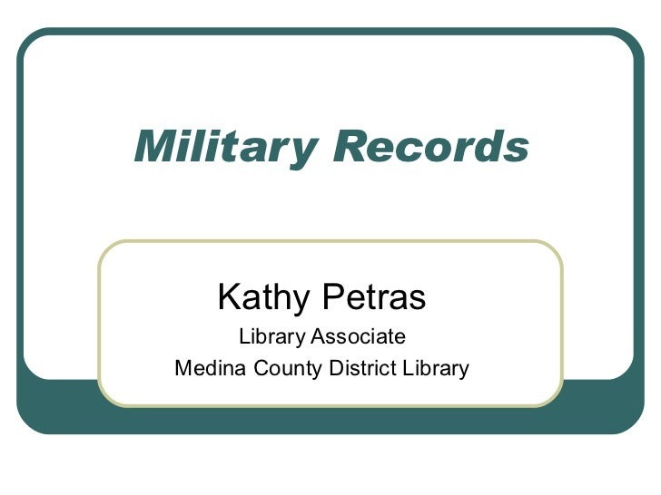 Military Records     Kathy Petras      Library Associate Medina County District Library