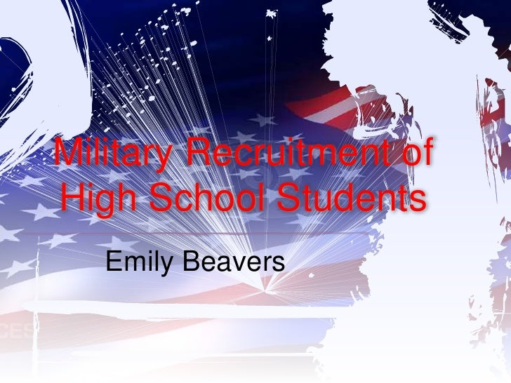 Military Recruitment of High School Students<br />Emily Beavers<br />