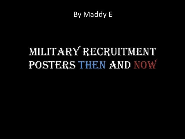 By Maddy EMilitary RecruitmentPosters Then And Now