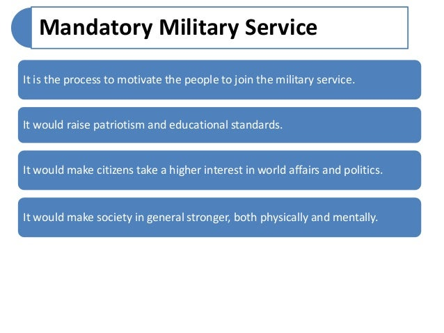 persuasive essay on mandatory military service Persuasive essay: military service many people can benefit from joining the military service for a lot of the pros and cons of mandatory military service.