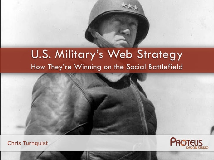 U.S. Military's Web Strategy         How They're Winning on the Social Battlefield     Chris Turnquist