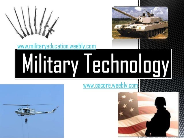 Military technology powerpoint 2 (summer rodriguez's conflicted copy 2012-10-05) (summer rodriguez's conflicted copy 2012-10-11) (summer rodriguez's conflicted copy 2012-10-11)
