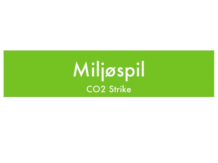 Miljøspil <ul><li>CO2 Strike </li></ul>