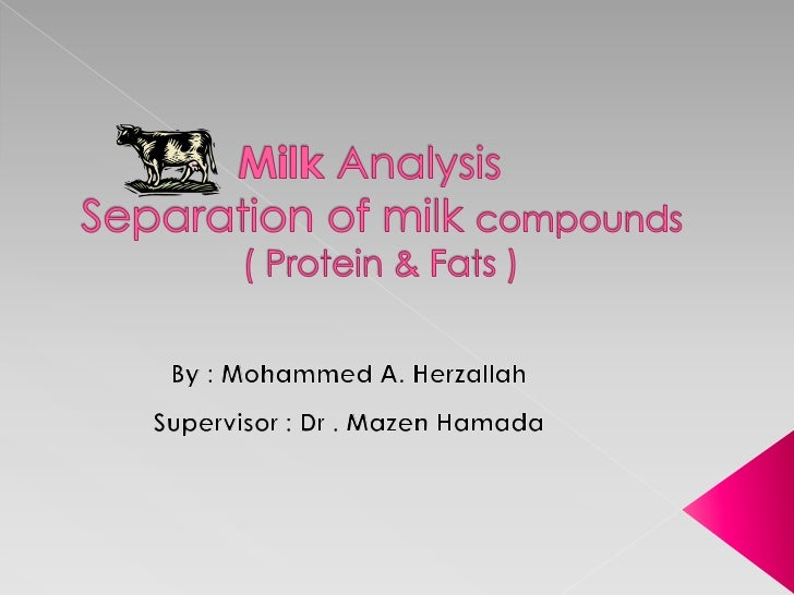  Introductionabout milk Milk compounds Protein Fats Separation process
