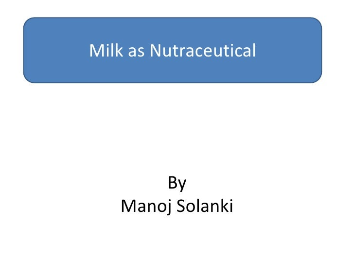 Milk as Nutraceutical       By   Manoj Solanki