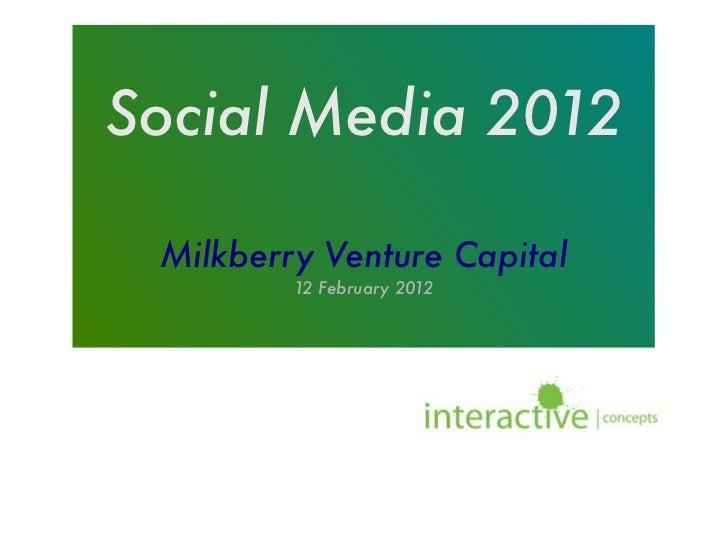 Social Media 2012 Milkberry Venture Capital         12 February 2012