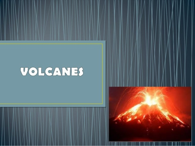 • Volcán: grieta o fisura en la superficie terrestre  por donde es expulsado al exterior el magma  que proviene del interi...