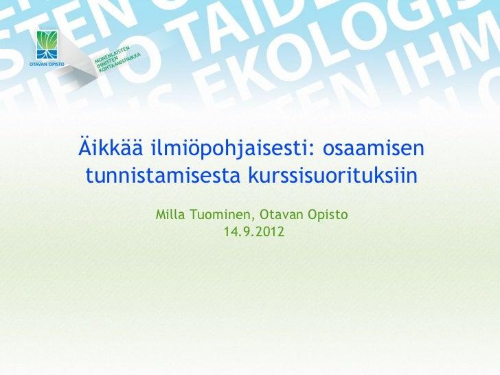 Äikkää ilmiöpohjaisesti: osaamisentunnistamisesta kurssisuorituksiin       Milla Tuominen, Otavan Opisto                 1...