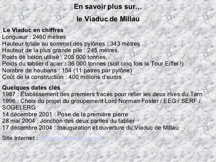 En savoir plus sur… le Viaduc de Millau  Le Viaduc en chiffres Longueur : 2460 mètres  Hauteur totale au sommet des pylôn...