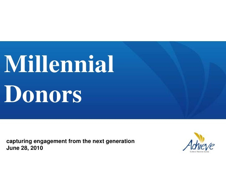 Millennial <br />Donors<br />capturing engagement from the next generation<br />June 28, 2010 <br />