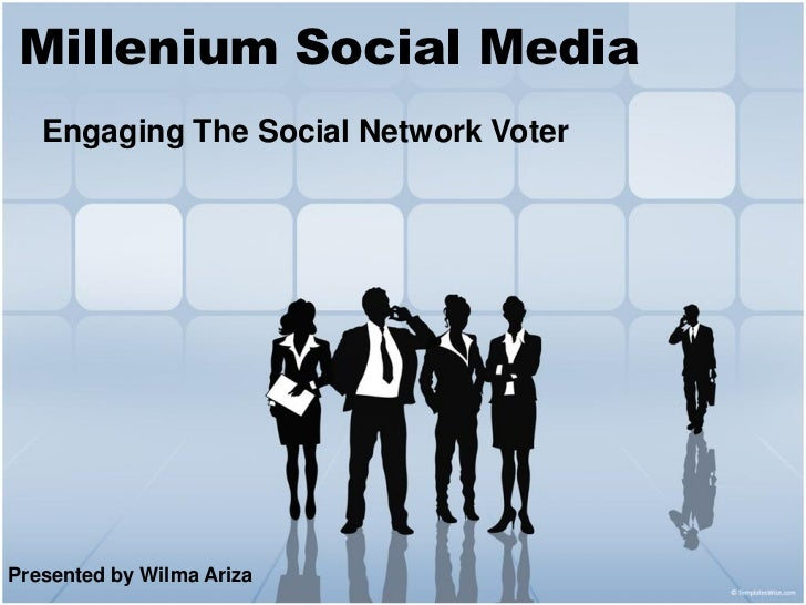 Millenium Social Media   Engaging The Social Network VoterPresented by Wilma Ariza
