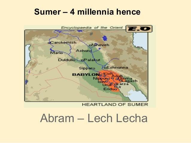 Sumer – 4 millennia hence Abram – Lech Lecha
