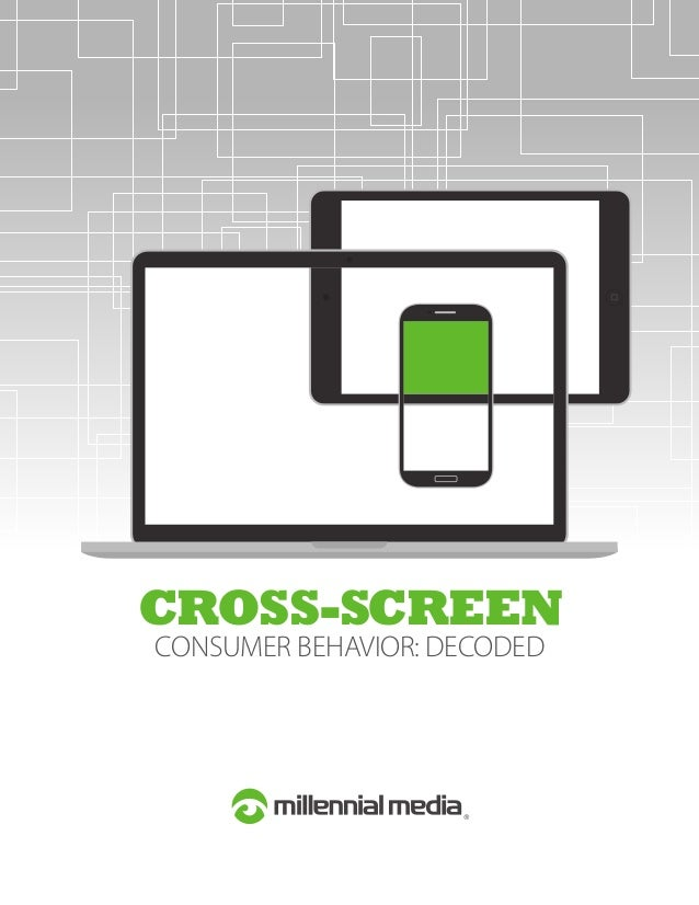 CROSS-SCREEN CONSUMER BEHAVIOR: DECODED