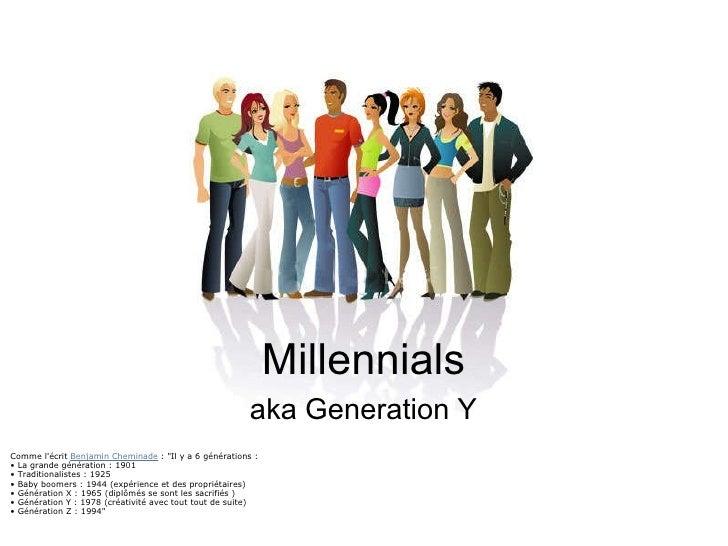 """Millennials aka Generation Y Comme l'écrit Benjamin Cheminade : """"Il y a 6générations : • La grande génération: 19..."""