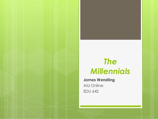 The Millennials James Wendling AIU Online EDU 642