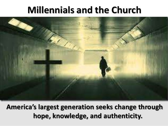 Millennials and the ChurchAmerica's largest generation seeks change throughhope, knowledge, and authenticity.