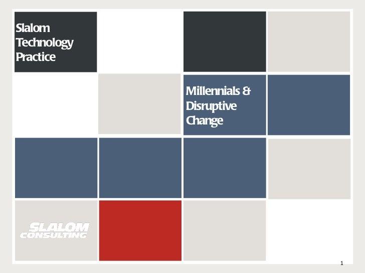 Millennials & Disruptive Change Slalom Technology Practice