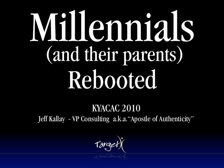 Millennials (and their parents)            Rebooted       Text                     KYACAC 2010 Jeff Kallay - VP Consulting...