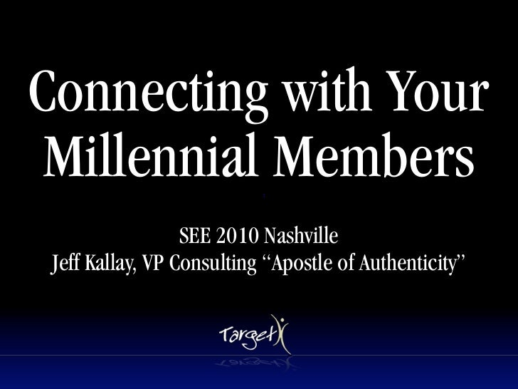 "Connecting with Your  Millennial Members       Text                       SEE 2010 Nashville  Jeff Kallay, VP Consulting ""..."