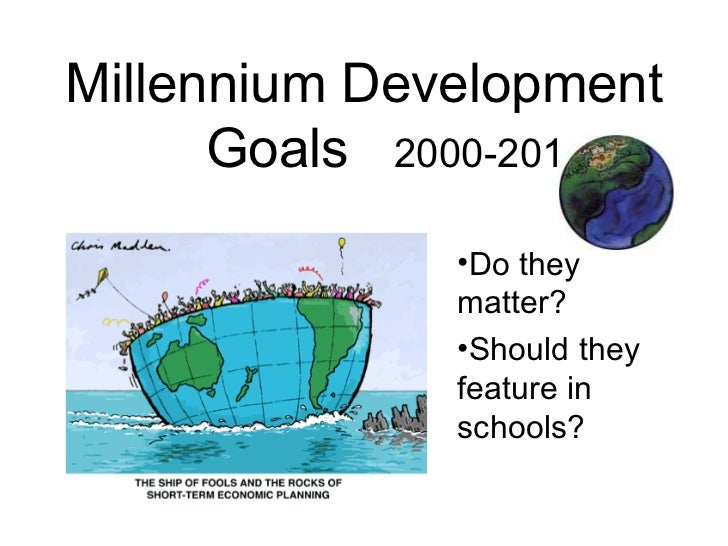 Millennium Development      Goals 2000-2015              •Do they              matter?              •Should they          ...
