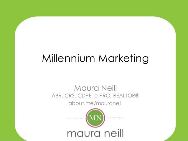 Millennium Marketing        Maura Neill ABR, CRS, CDPE, e-PRO, REALTOR®       about.me/mauraneill