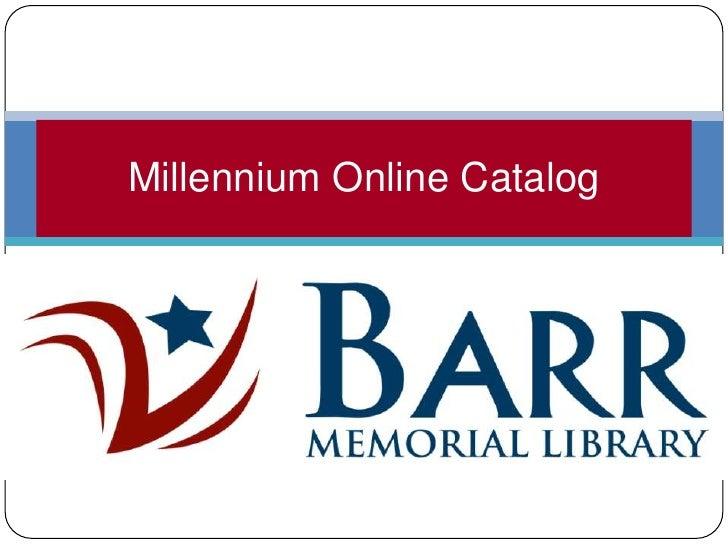 Millennium Online Catalog<br />
