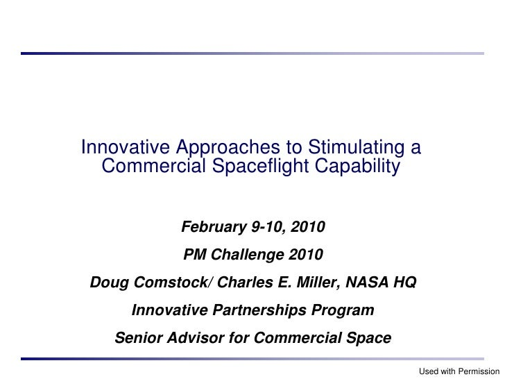 Innovative Approaches to Stimulating a  Commercial Spaceflight Capability           February 9-10, 2010           PM Chall...