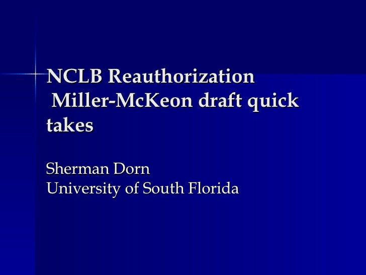 NCLB Reauthorization  Miller-McKeon draft quick takes Sherman Dorn University of South Florida
