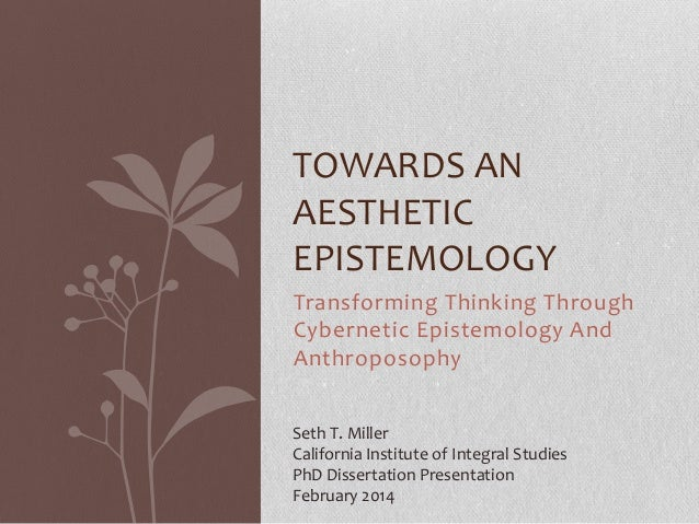 TOWARDS AN AESTHETIC EPISTEMOLOGY Transforming Thinking Through Cybernetic Epistemology And Anthroposophy Seth T. Miller C...
