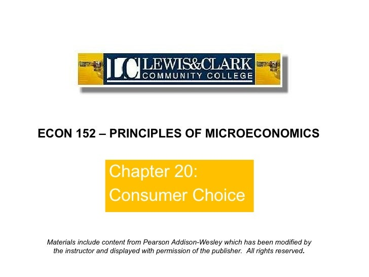 Chapter 20: Consumer Choice ECON 152 – PRINCIPLES OF MICROECONOMICS Materials include content from Pearson Addison-Wesley ...