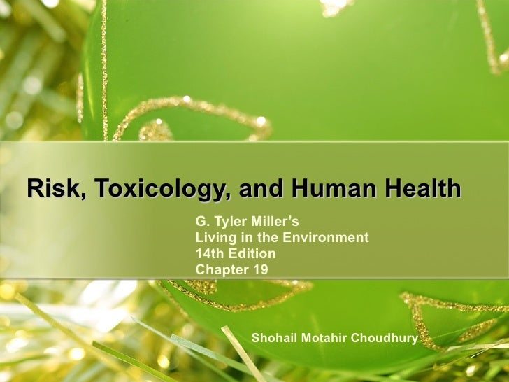 G. Tyler Miller's Living in the Environment 14th Edition Chapter 19 Risk, Toxicology, and Human Health Shohail Motahir Cho...