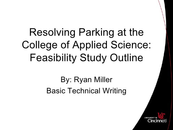 Resolving Parking at the College of Applied Science: Feasibility Study Outline By: Ryan Miller Basic Technical Writing
