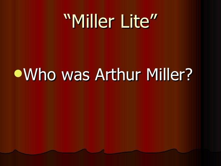 """"""" Miller Lite"""" <ul><li>Who was Arthur Miller? </li></ul>"""
