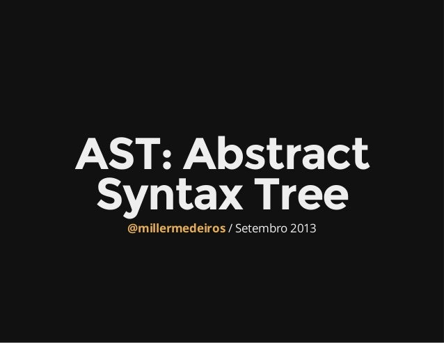 Miller Medeiros: AST - Abstract Syntax Tree