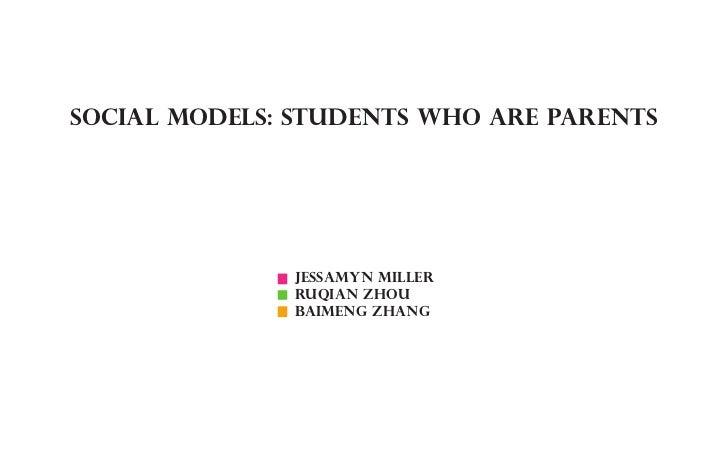 sociAl Models: students who are parents              Jessamyn Miller              Ruqian ZHou              Baimeng Zhang