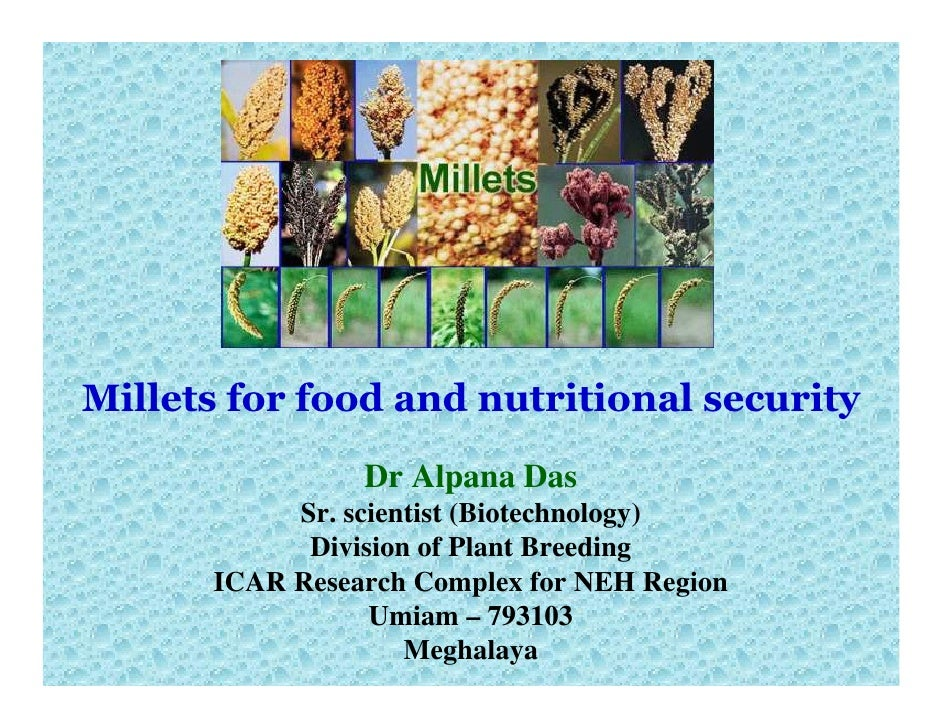 Millets for food and nutritional security                 Dr Alpana Das            Sr. scientist (Biotechnology)          ...