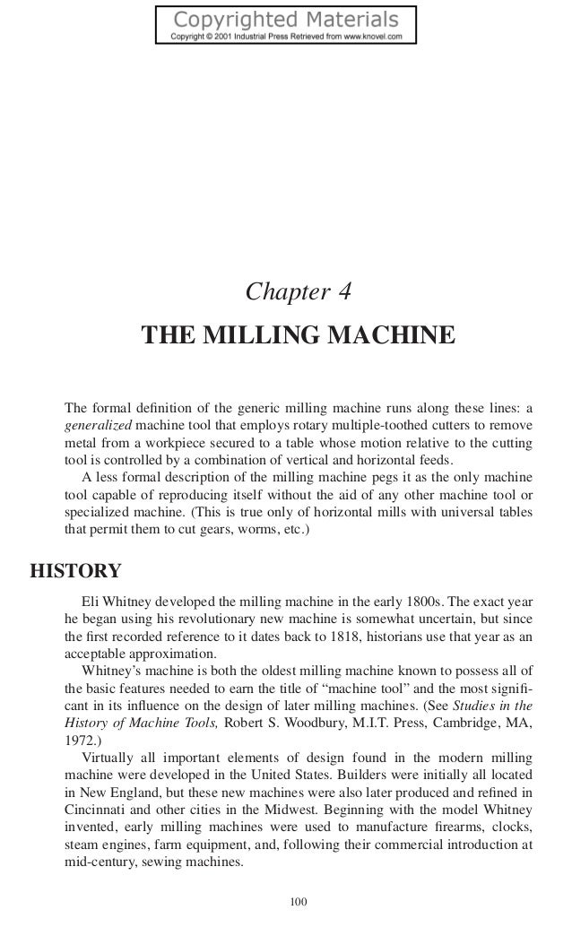100 Chapter 4 THE MILLING MACHINE The formal definition of the generic milling machine runs along these lines: a generalize...