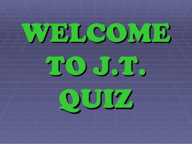 WELCOMEWELCOMETO J.T.TO J.T.QUIZQUIZ