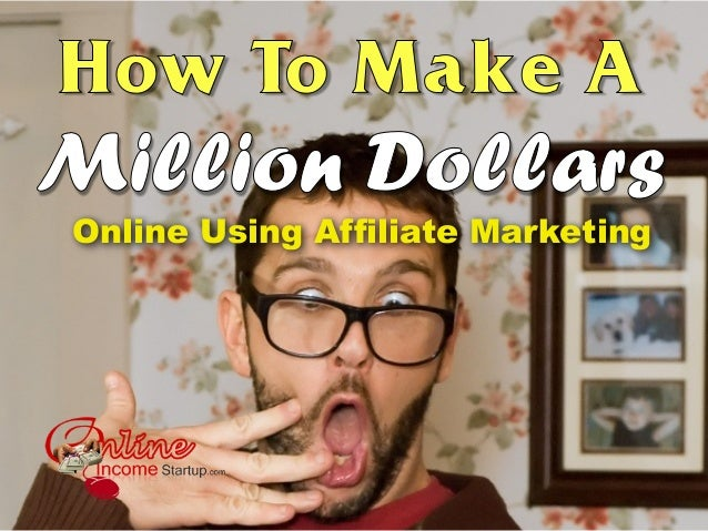 How To Make A Million Dollars Online Using Affiliate Marketing