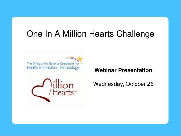 One In A Million Hearts Challenge                 Webinar Presentation                 Wednesday, October 26