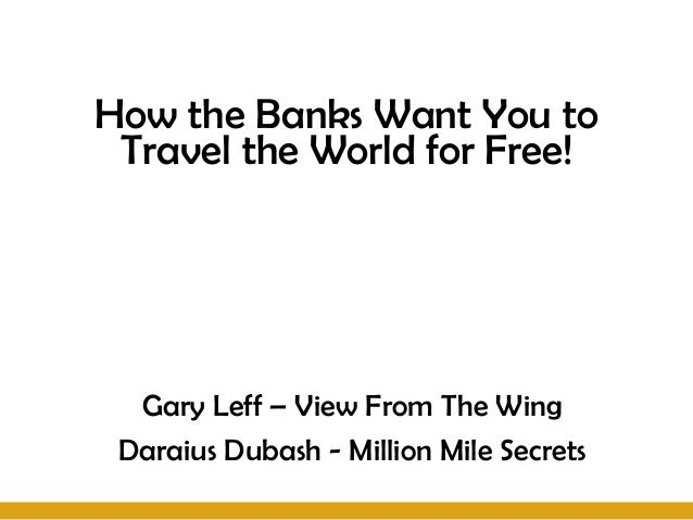 How the Banks Want You to Travel the World for Free!  Gary Leff – View From The Wing Daraius Dubash - Million Mile Secrets