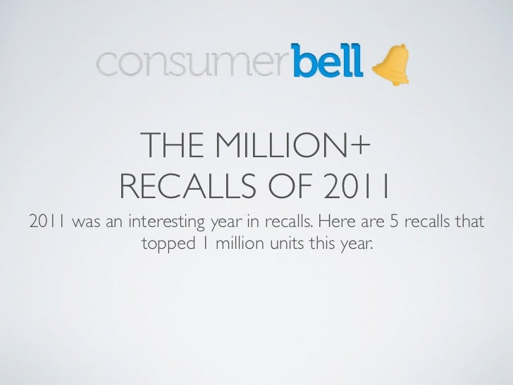 THE MILLION+            RECALLS OF 20112011 was an interesting year in recalls. Here are 5 recalls that              toppe...