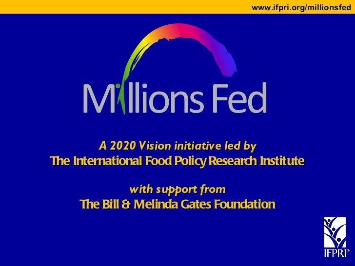 A 2020 Vision initiative led by The International Food Policy Research Institute   with support from The Bill & Melinda Ga...