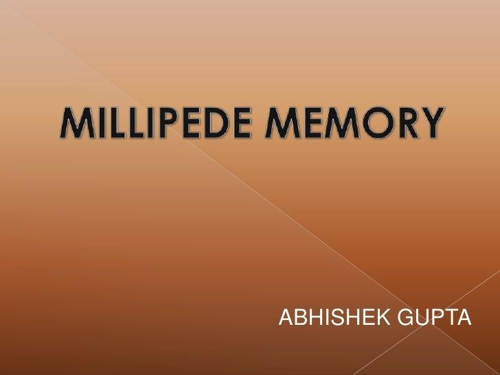 MILLIPEDE MEMORY <br />ABHISHEK GUPTA<br />
