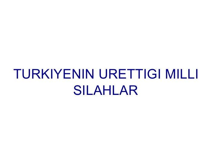 ScreenHunter_1.bmp TURKIYENIN URETTIGI MILLI SILAHLAR