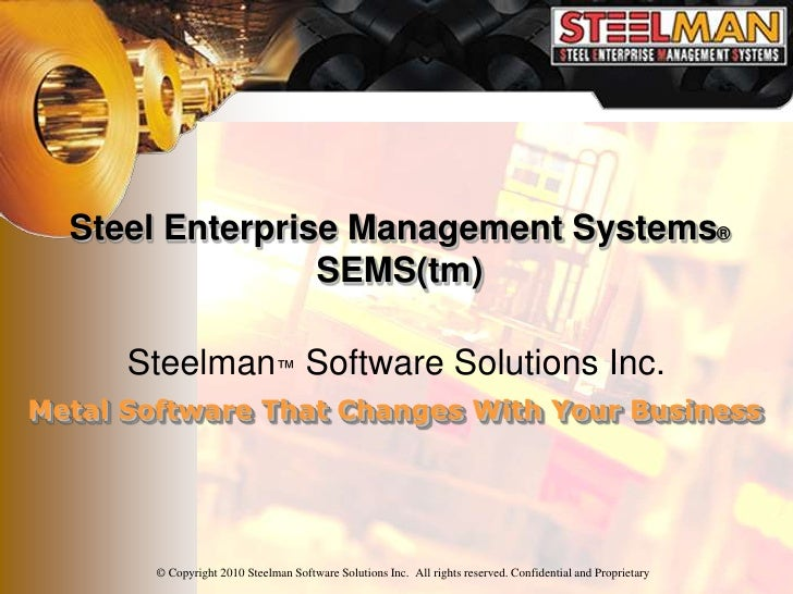 Steel Enterprise Management Systems®                  SEMS(tm)        Steelman™ Software Solutions Inc. Metal Software Tha...